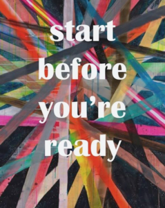 Start before you are ready!